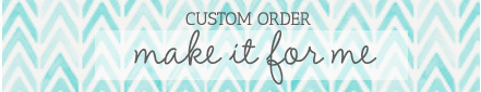 Custom Order (Make it For Me)