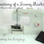 Tour of Your Sewing Machine - Anatomy of Parts